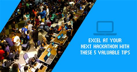 Excel At Your Next Hackathon With These 5 Valuable Tips