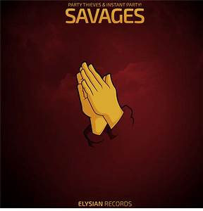 Party Thieves x Instant Party! - Savages - Free Download