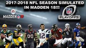 2017-2018 NFL Season & Playoffs Simulated in MADDEN 18 ...