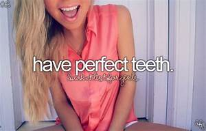 Before I die, I want to have perfect teeth maybe after ...