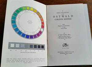 A Simple Explanation Of The Ostwald Colour System With Diagrams And Illustrations On The Colour Wheel