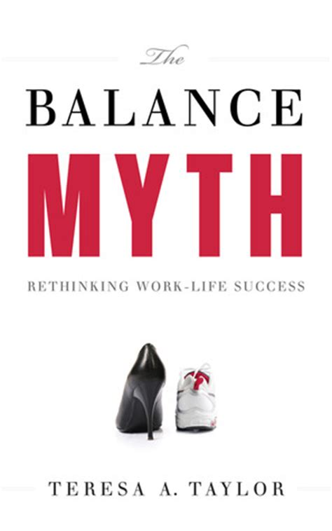 balance myth rethinking work life success  teresa  taylor reviews discussion