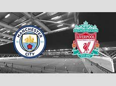 Manchester City vs Liverpool Starting Lineups Vivaro News