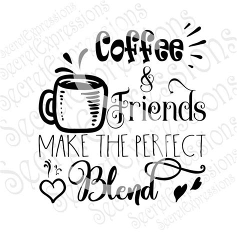 Are you searching for coffee mug png images or vector? Coffee & Friends Make The Perfect Blend Svg, Digital SVG file for Cricut or Silhouette, DXF, PNG ...