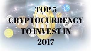 Top 5 Crypto Currencies To Invest in 2017 - Alex Fortin