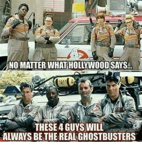 Ghostbusters Memes - no matter whathollywoodsaysa j7 these 4 guys will always be the real ghostbusters meme on sizzle