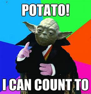 Potato! I can count to - Misc - quickmeme