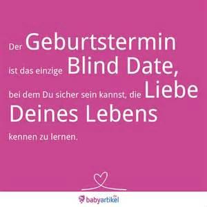sprüche zur schwangerschaft der geburtstermin ist das einzige blind date bei dem du sicher sein kannst die liebe deines