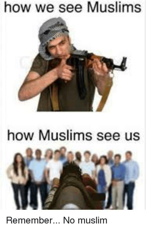Muslim Meme - how we see muslims how muslims see us muslim meme on me me