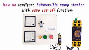 How To Configure Submersible Pump Starter With Auto Cut-off Function