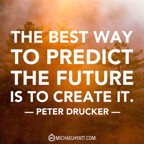 The Best Way To Predict The Future Is To Create It Peter