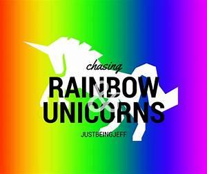 Chasing Rainbows & Unicorns – justbeingjeff