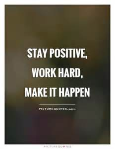Work Hard Stay Positive Make It Happen