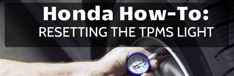 Honda Civic Tpms Light by How To Reset The Tpms Light In Your Honda
