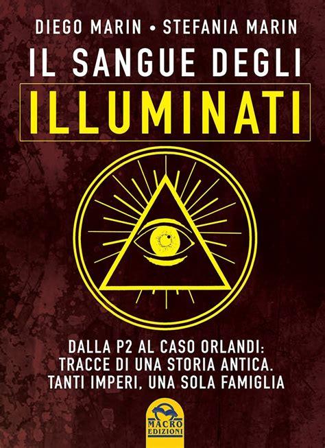 Gli Illuminati Libro Il Sangue Degli Illuminati Diego Marin E Stefania Marin