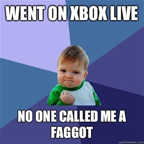 Fagget Meme - went on xbox live no one called me a faggot success kid quickmeme