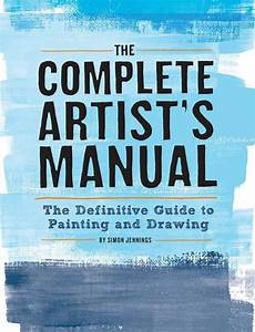 The Complete Artist U0026 39 S Manual  The Definitive Guide To