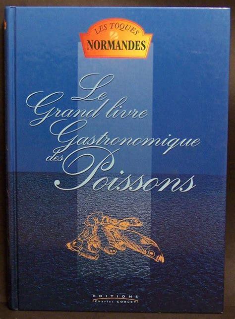livre cuisine gastronomique le grand livre gastronomique des poissons les toques