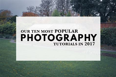 Our Ten Most Popular Photography Tutorials In 2017