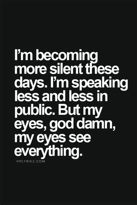 """i'm Becoming More Silent These Days I'm Speaking Less In"