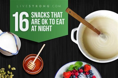 snacks     eat  night livestrongcom
