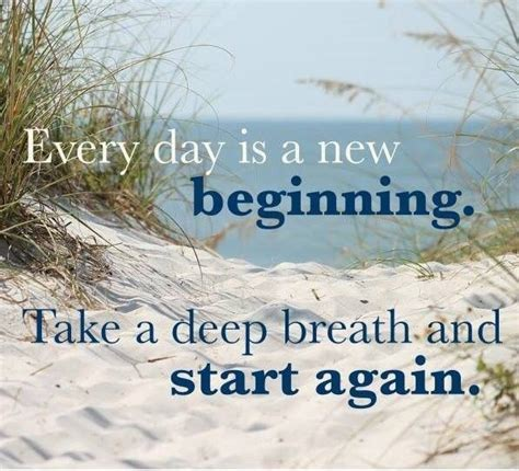 Every Day Is A New Beginning Take A Deep Breath And Start Again  A Small Act Of Kindness Can