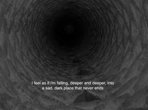 I Feel As If I'm Falling, Deeper An Deeper, Into A Sad