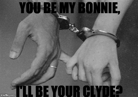 Bonnie And Clyde Meme - you be my bonnie imgflip
