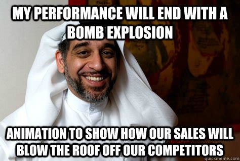 Arab Guy Meme - my performance will end with a bomb explosion animation to show how our sales will blow the roof