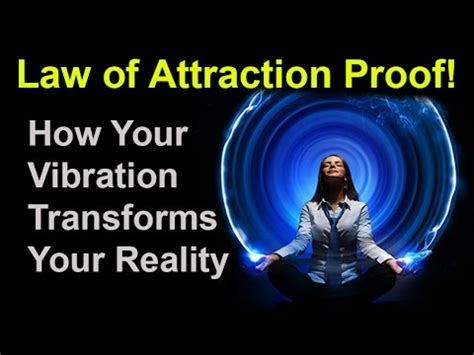 of attraction proof how your vibration transforms