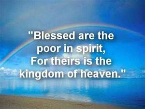 Blessed are the poor in spirit, For theirs is the kingdom ...