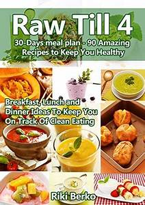 Raw Till 4A Monthly Meal Plan 90 Amazing Recipes to