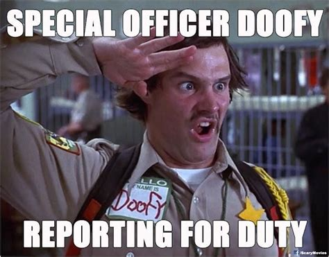 Scary Movie Memes - deputy doofy reporting for duty ashley and i cracked up for hours of this in memory of ashley