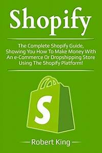 Shopify   The Complete Shopify Guide  Showing You How To