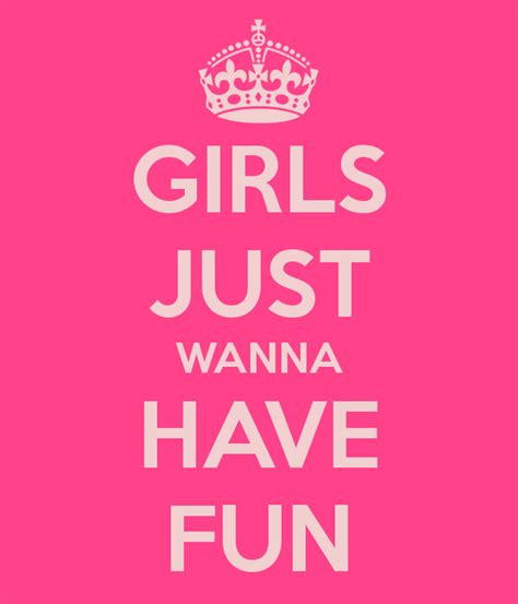 Girl Just Wanna Have Fun Girls Just Wanna Have Fun Poster Sweetyas Keep Calm