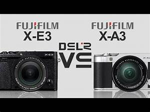 FujiFilm X-E3 vs FujiFilm X-A3 - YouTube