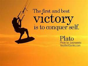 The first and best victory is to conquer self. - Plato ...