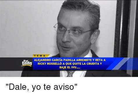 Meme Alejandro Garcia Padilla - ttem tema us alejandro garcia padilla arremete y reta a alr tinto ricky rossello a oue quite la