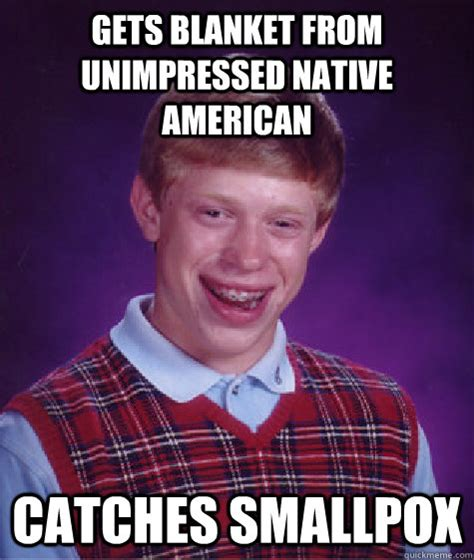 Native Memes - gets blanket from unimpressed native american catches smallpox misc quickmeme