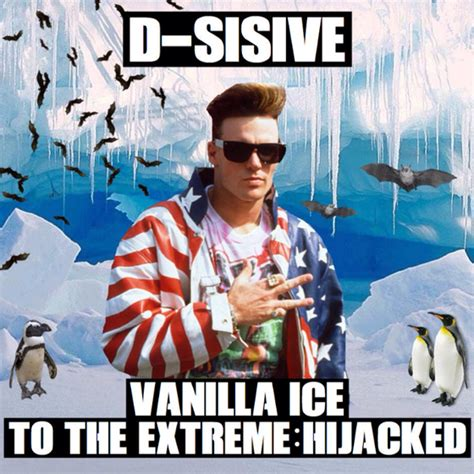 ice ice baby album cover d sisive to the extreme hijacked vanilla ice cover