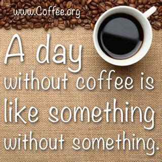 funny coffee quotes  day  coffee