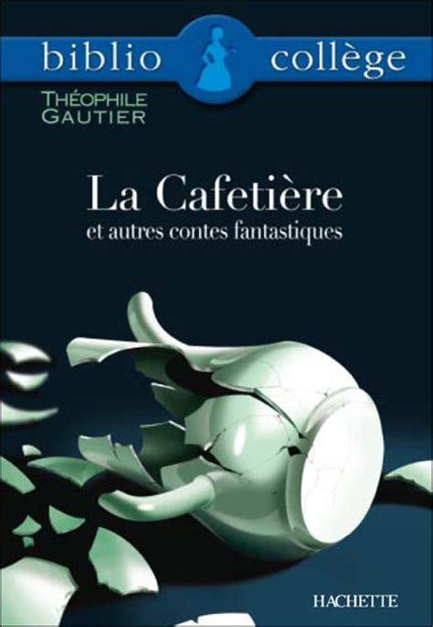 livre de cuisine fnac la cafetière et autres contes fantastiques broché