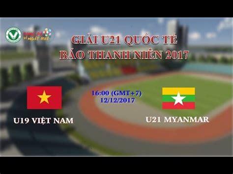 Full Trực Tiếp U19 Việt Nam Vs U21 Myanmar  Giải U21