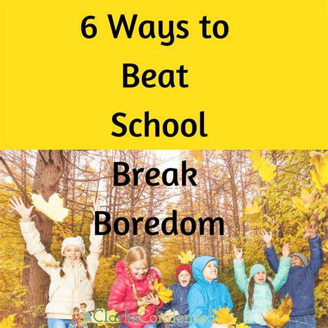 6 Ways To Beat School Break Boredom