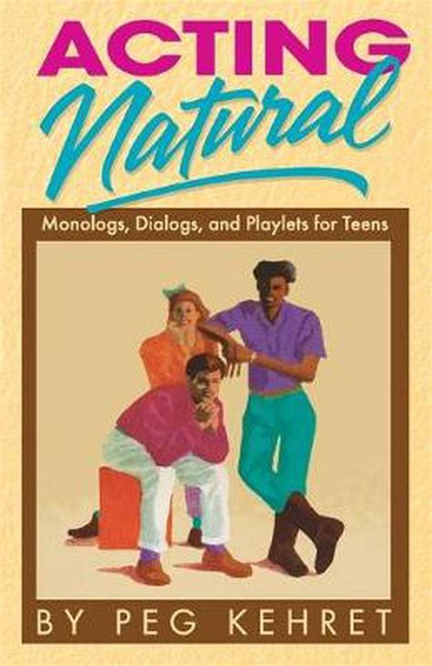Acting Natural: Monologs, Dialogs, and Playlets for Teens ...