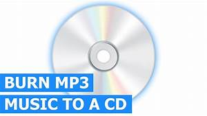 How To Burn Mp3 To An Audio Cd For Any Cd Player  U0026 Car