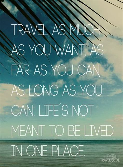 travel as much as you want as far as you can as as