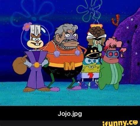 Spongebob Jojo Memes - spongebob ifunny