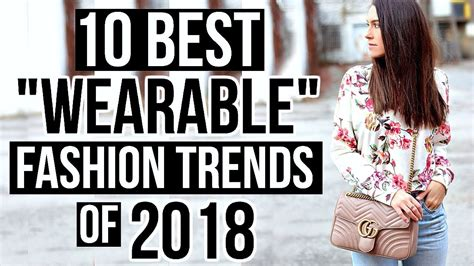 2018 Trends Something Borrowed And Plenty That Is New: 10 Best WEARABLE Fashion Trends Of 2018!