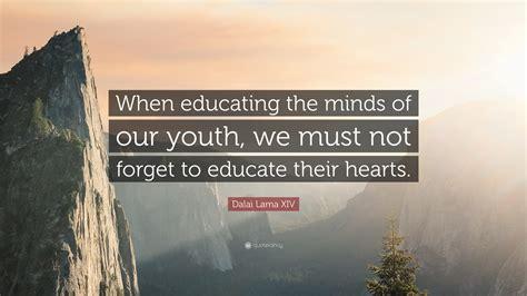 dalai  xiv quote  educating  minds